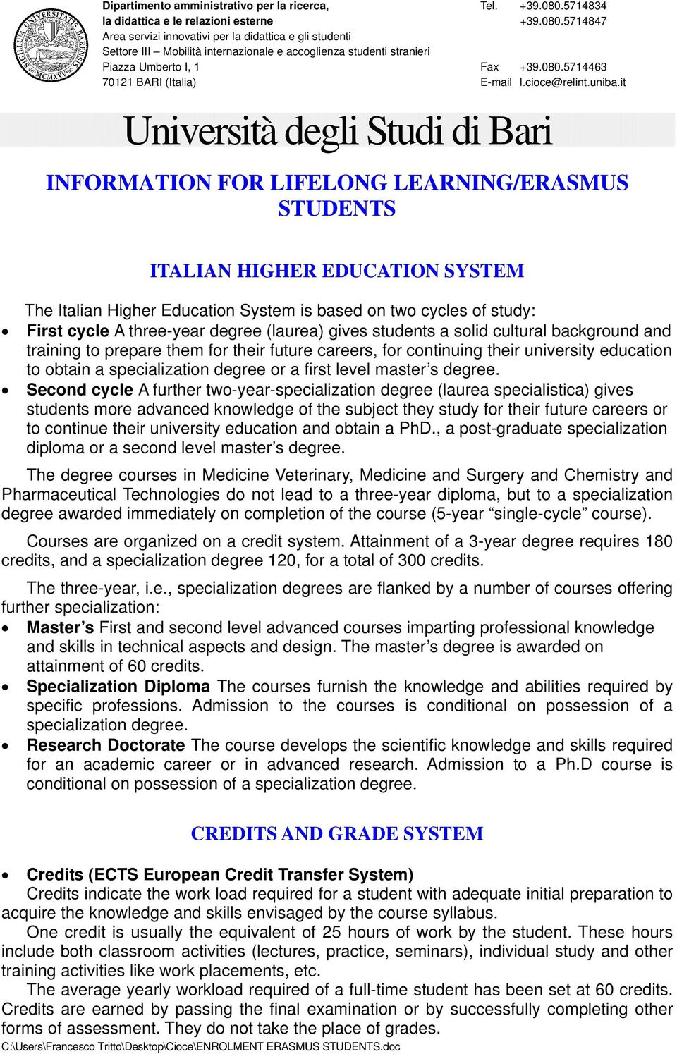 it Università degli Studi di Bari INFORMATION FOR LIFELONG LEARNING/ERASMUS STUDENTS ITALIAN HIGHER EDUCATION SYSTEM The Italian Higher Education System is based on two cycles of study: First cycle A