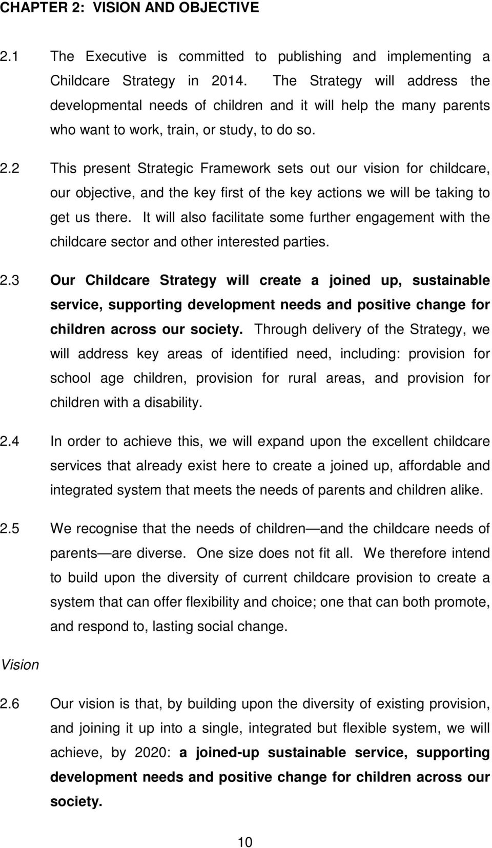2 This present Strategic Framework sets out our vision for childcare, our objective, and the key first of the key actions we will be taking to get us there.