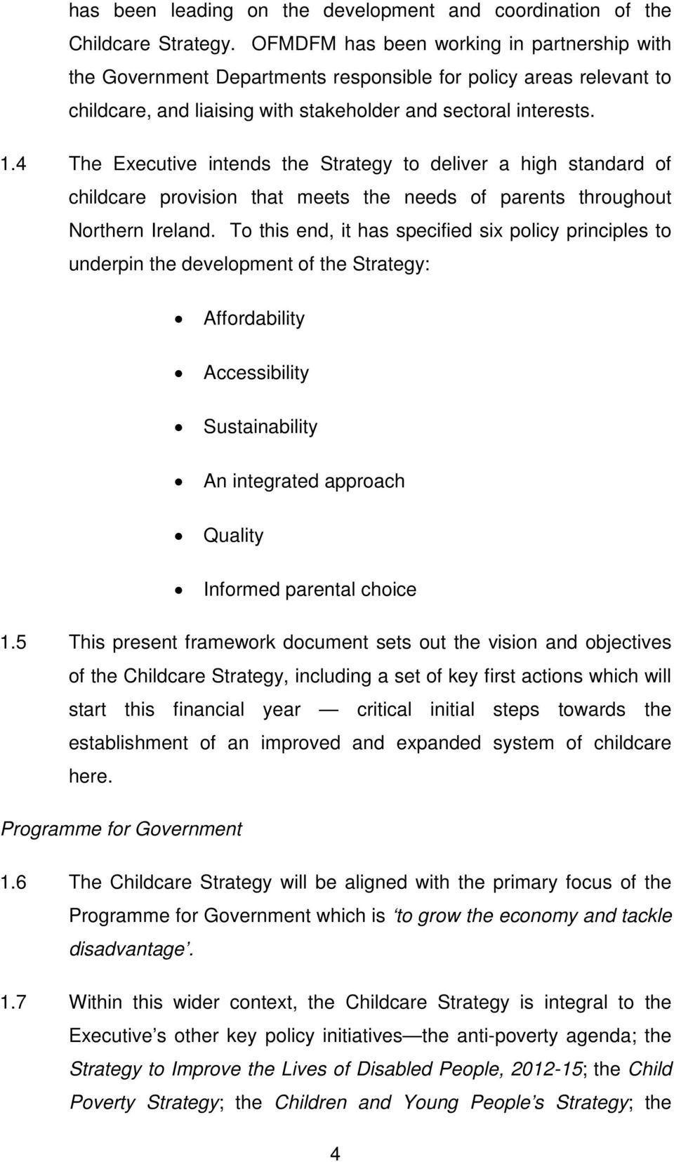 4 The Executive intends the Strategy to deliver a high standard of childcare provision that meets the needs of parents throughout Northern Ireland.