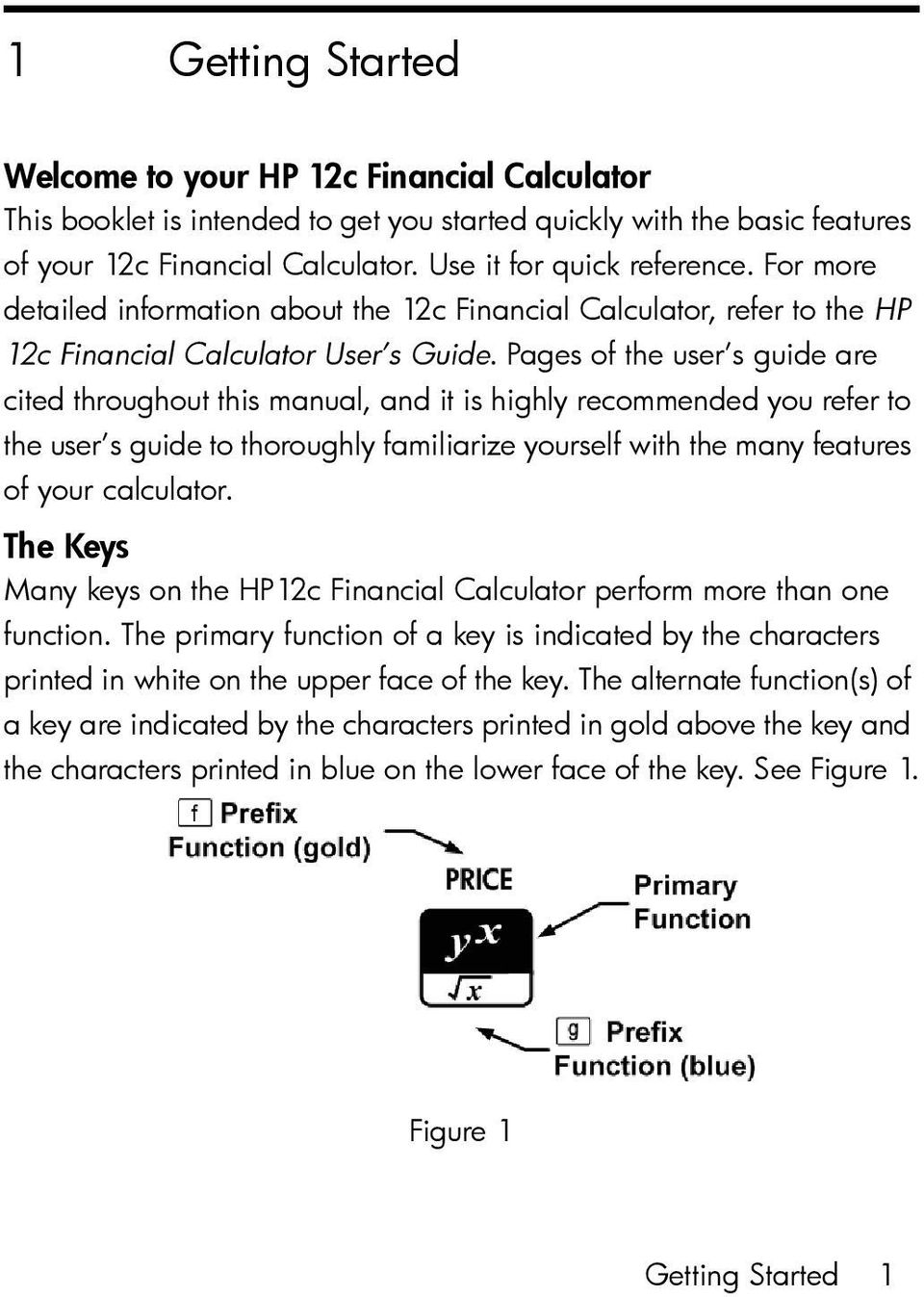 Pages of the user s guide are cited throughout this manual, and it is highly recommended you refer to the user s guide to thoroughly familiarize yourself with the many features of your calculator.