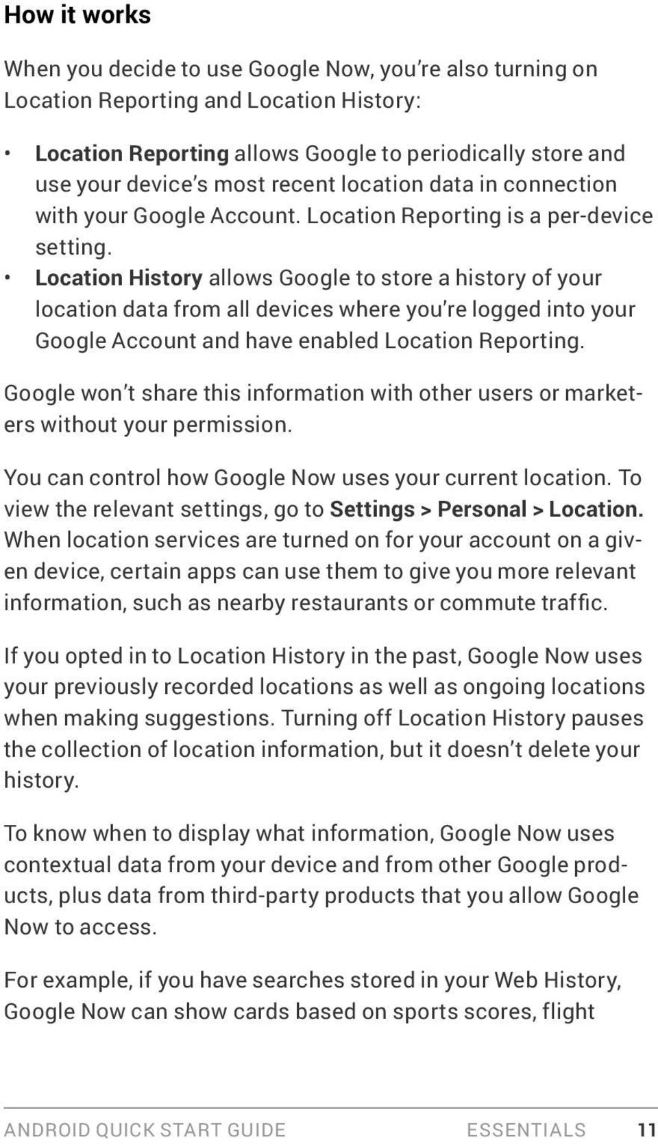 Location History allows Google to store a history of your location data from all devices where you re logged into your Google Account and have enabled Location Reporting.