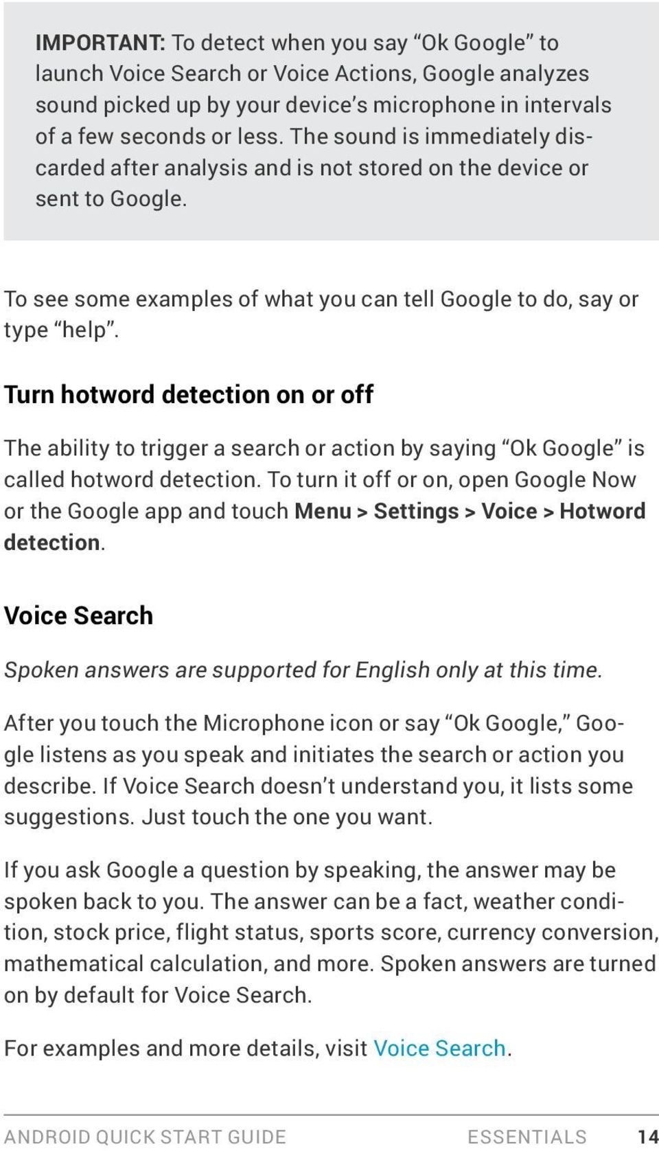 Turn hotword detection on or off The ability to trigger a search or action by saying Ok Google is called hotword detection.