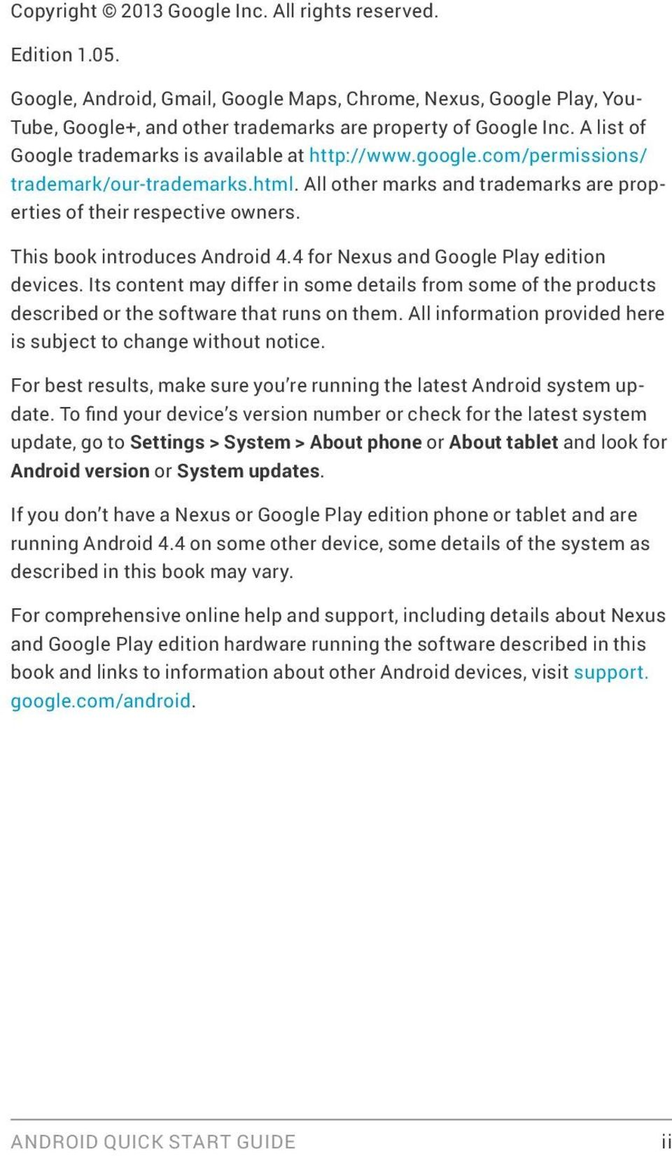 This book introduces Android 4.4 for Nexus and Google Play edition devices. Its content may differ in some details from some of the products described or the software that runs on them.