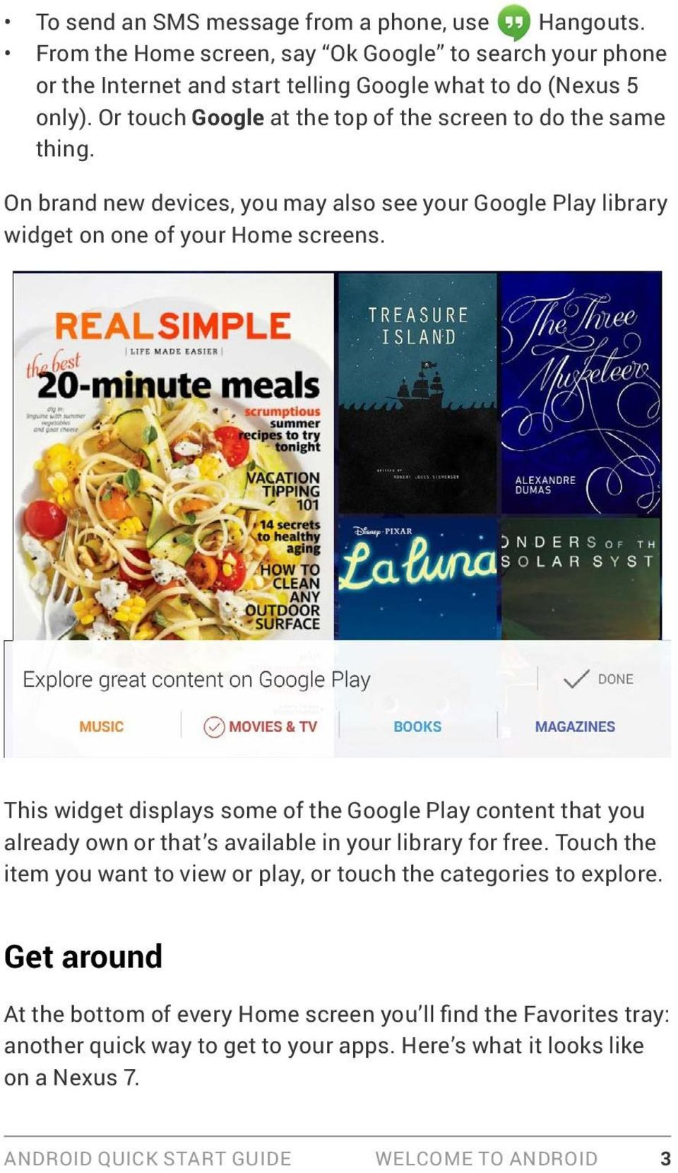 This widget displays some of the Google Play content that you already own or that s available in your library for free.