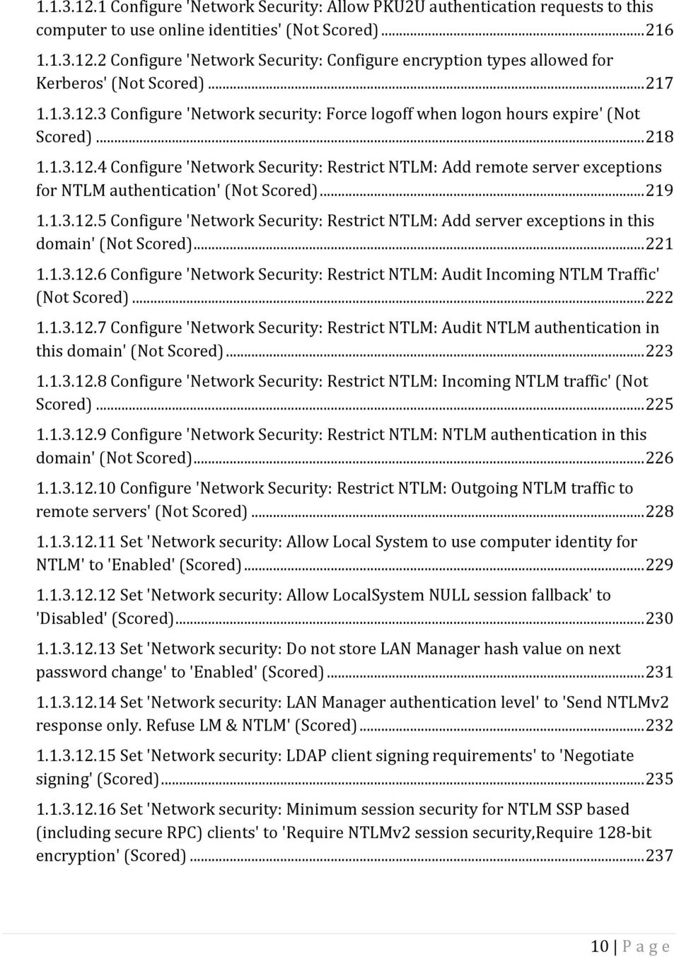 .. 219 1.1.3.12.5 Configure 'Network Security: Restrict NTLM: Add server exceptions in this domain' (Not Scored)... 221 1.1.3.12.6 Configure 'Network Security: Restrict NTLM: Audit Incoming NTLM Traffic' (Not Scored).