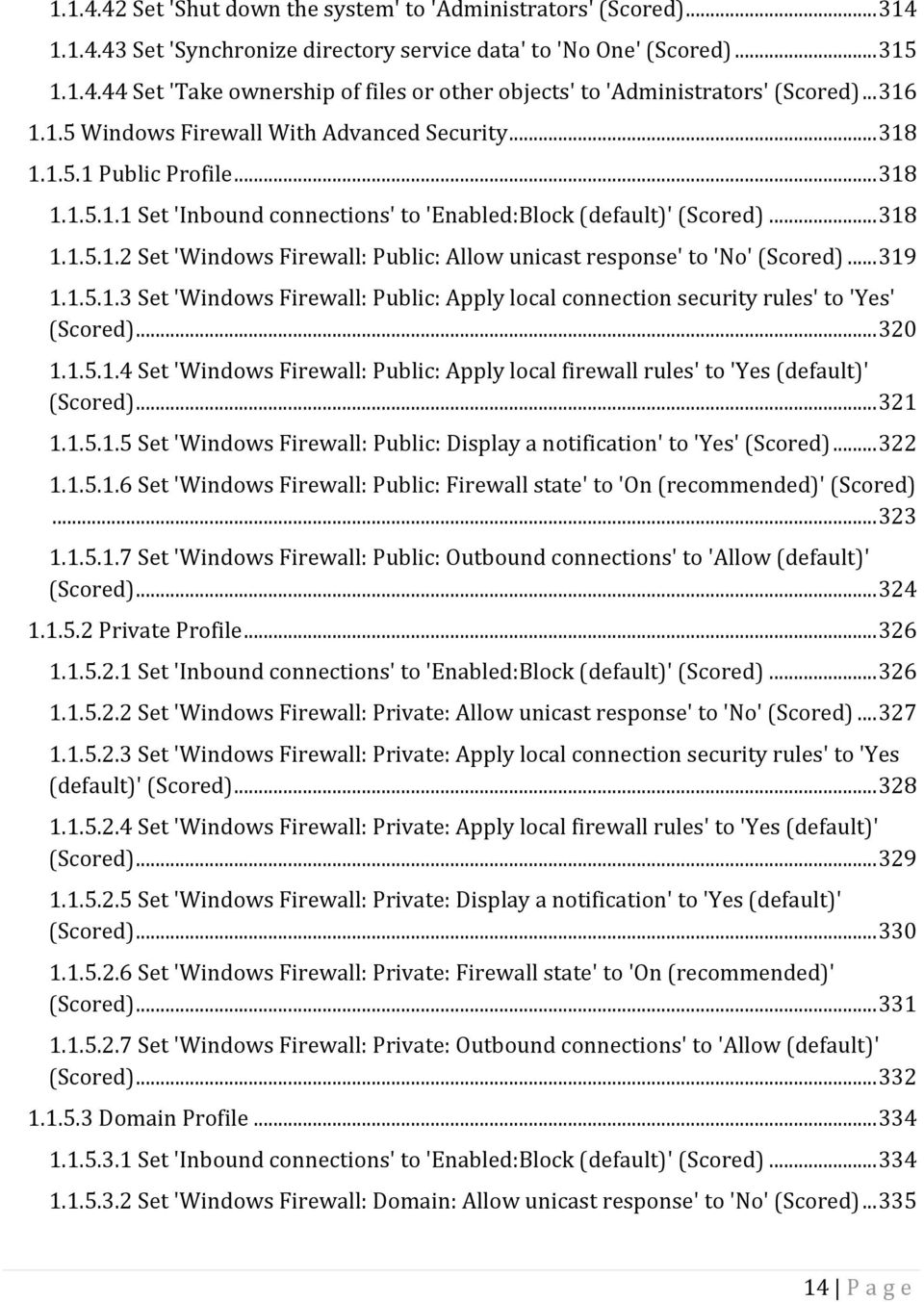 .. 319 1.1.5.1.3 Set 'Windows Firewall: Public: Apply local connection security rules' to 'Yes' (Scored)... 320 1.1.5.1.4 Set 'Windows Firewall: Public: Apply local firewall rules' to 'Yes (default)' (Scored).