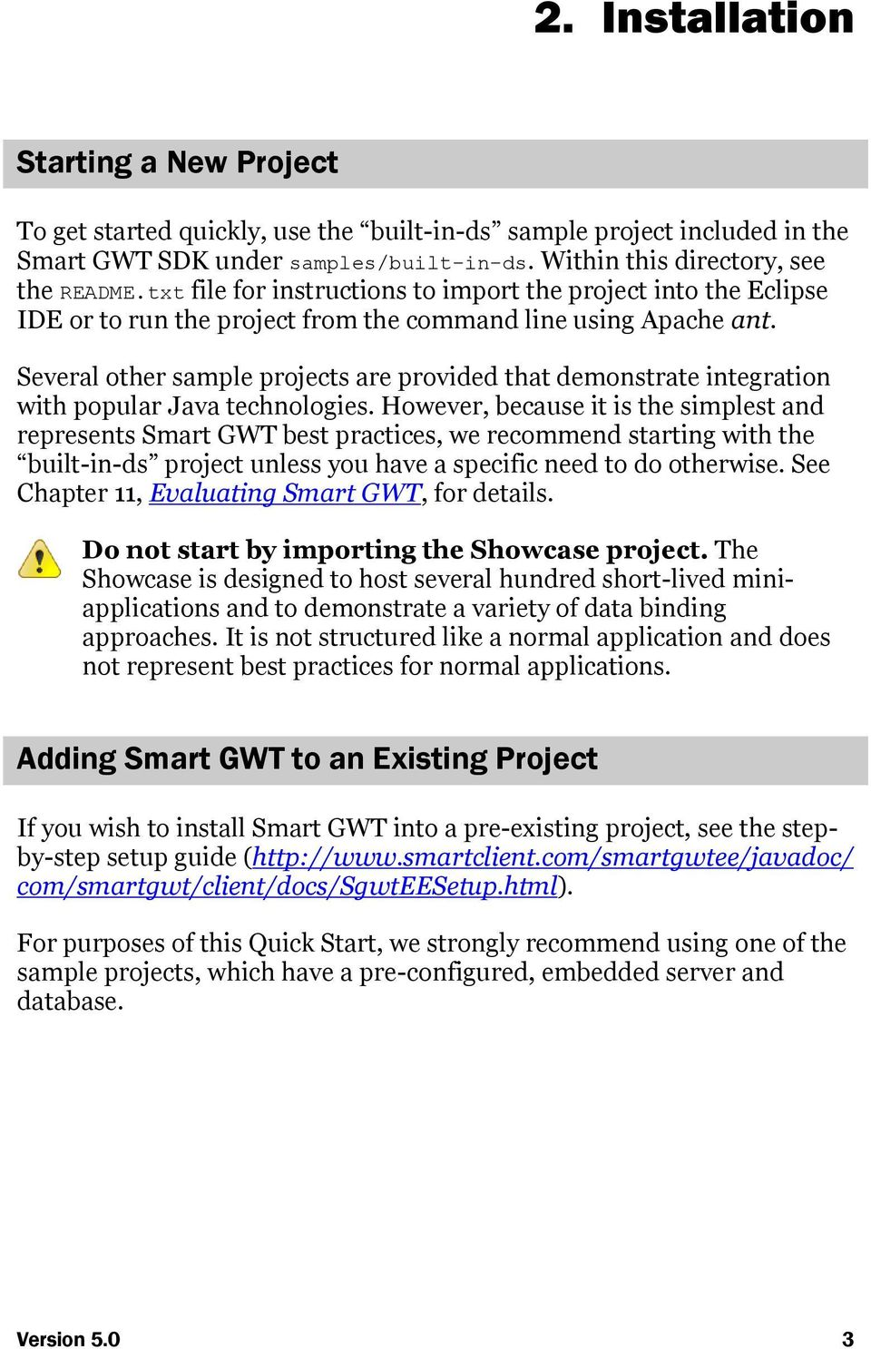 Several other sample projects are provided that demonstrate integration with popular Java technologies.