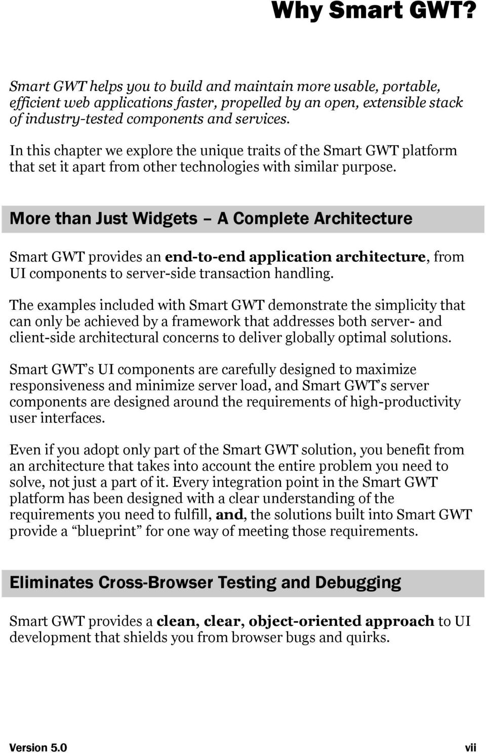 More than Just Widgets A Complete Architecture Smart GWT provides an end-to-end application architecture, from UI components to server-side transaction handling.