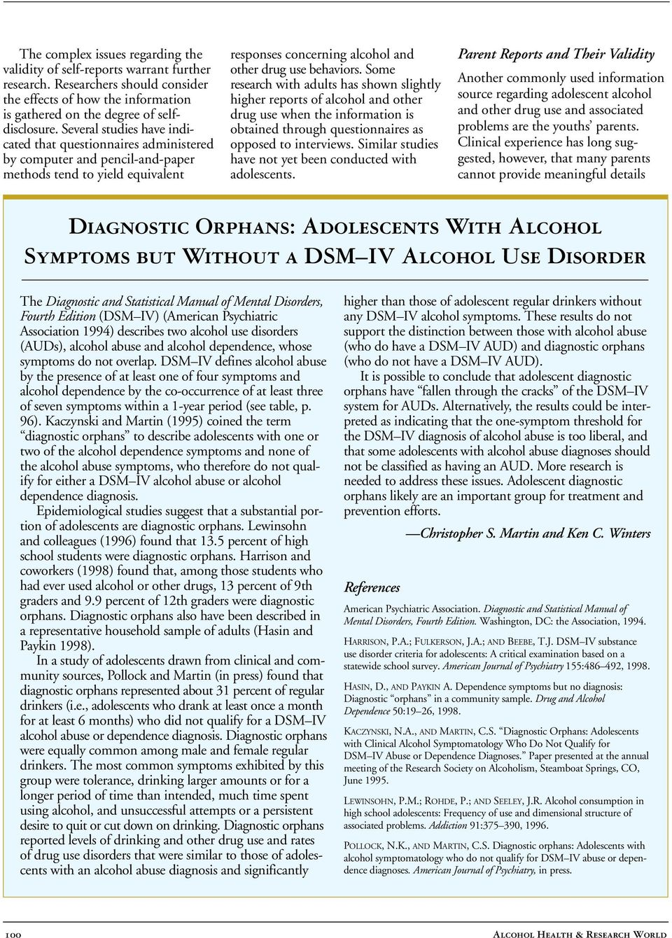 Some research with adults has shown slightly higher reports of alcohol and other drug use when the information is obtained through questionnaires as opposed to interviews.