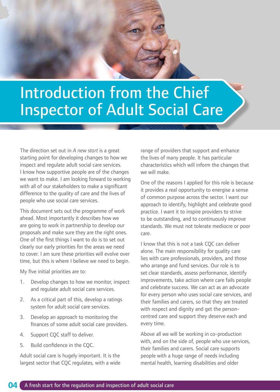 I am looking forward to working with all of our stakeholders to make a significant difference to the quality of care and the lives of people who use social care services.