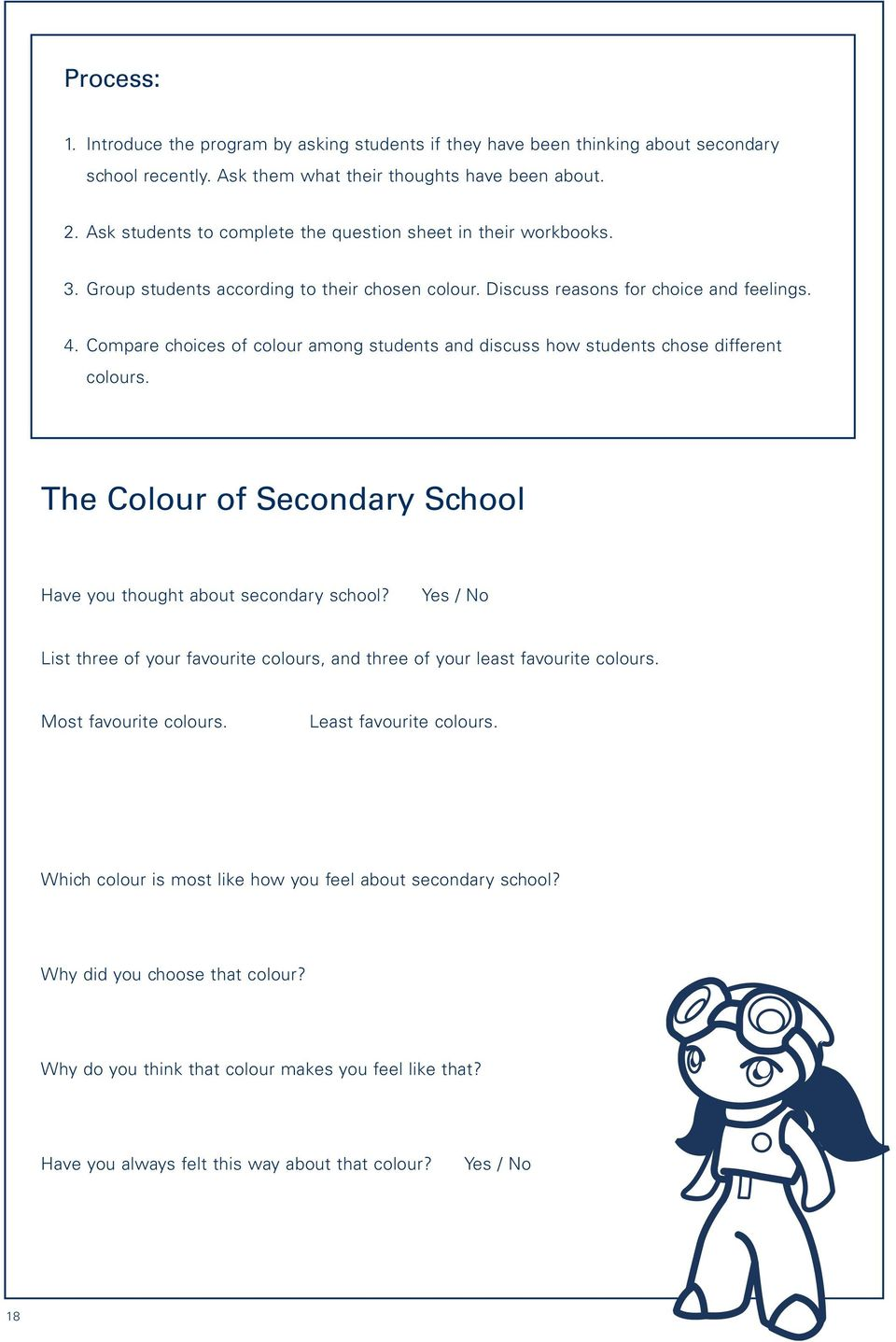 Compare choices of colour among students and discuss how students chose different colours. The Colour of Secondary School Have you thought about secondary school?