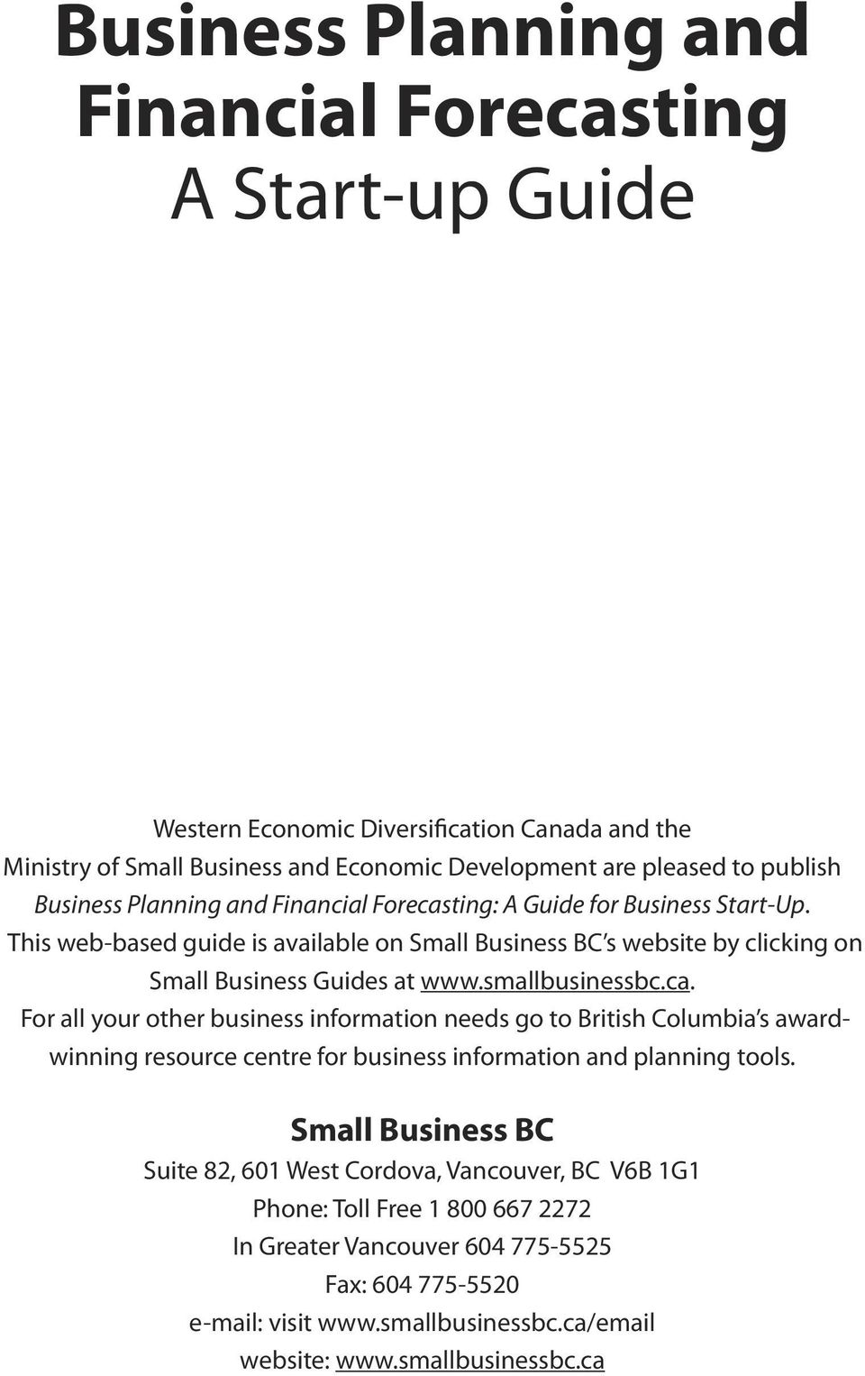 smallbusinessbc.ca. For all your other business information needs go to British Columbia s awardwinning resource centre for business information and planning tools.