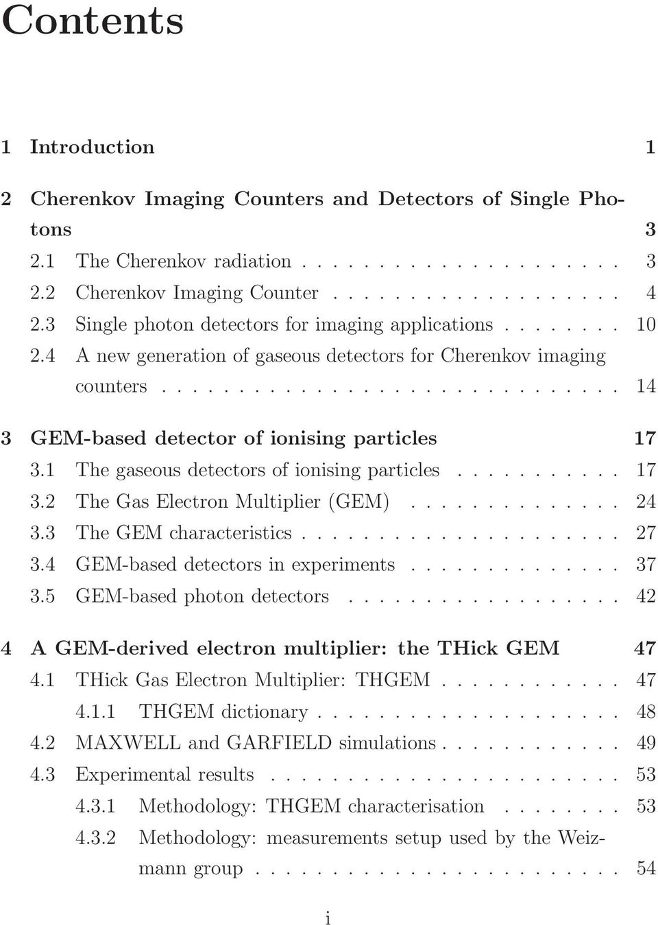1 The gaseous detectors of ionising particles........... 17 3.2 The Gas Electron Multiplier (GEM).............. 24 3.3 The GEM characteristics..................... 27 3.