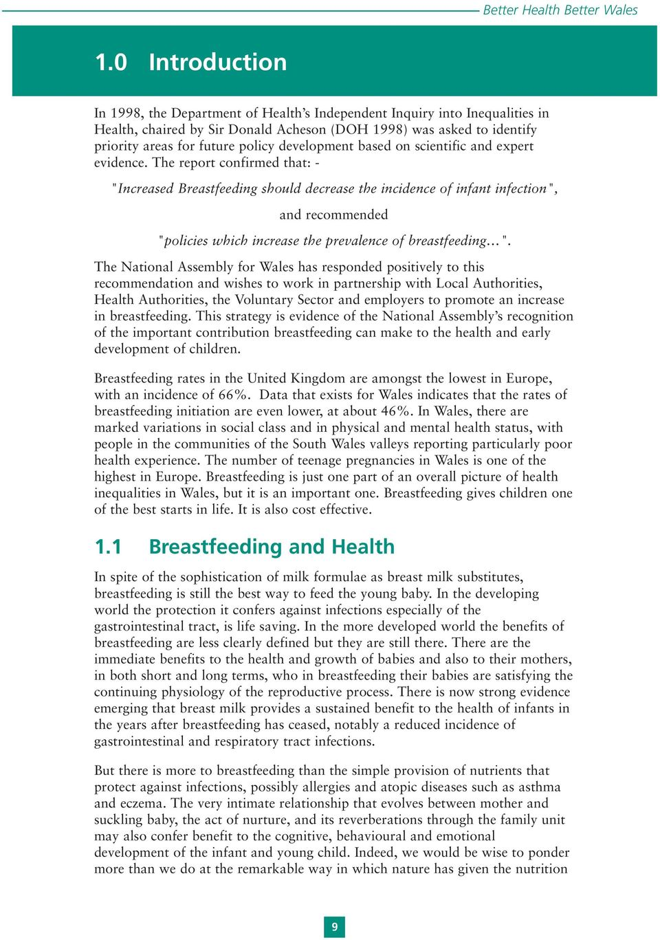 "The report confirmed that: - ""Increased Breastfeeding should decrease the incidence of infant infection"", and recommended ""policies which increase the prevalence of breastfeeding ""."