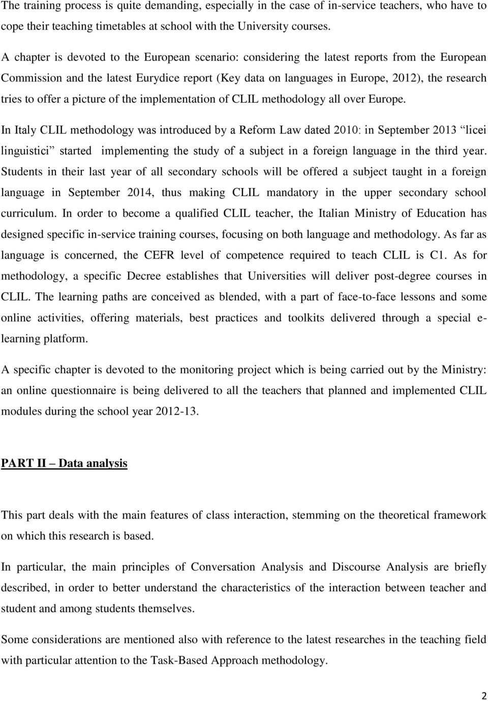 to offer a picture of the implementation of CLIL methodology all over Europe.
