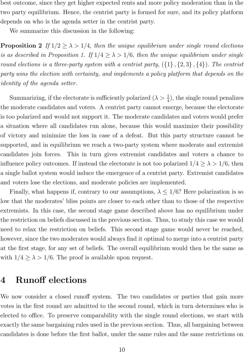 We summarize this discussion in the following: Proposition 2 If 1/2 λ > 1/4, then the unique equilibrium under single round elections is as described in Proposition 1.