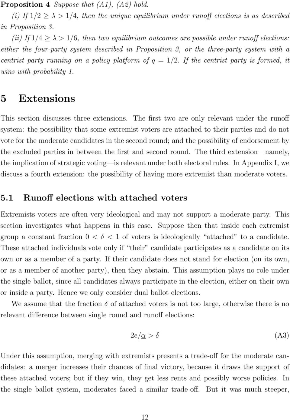 running on a policy platform of q = 1/2. If the centrist party is formed, it wins with probability 1. 5 Extensions This section discusses three extensions.