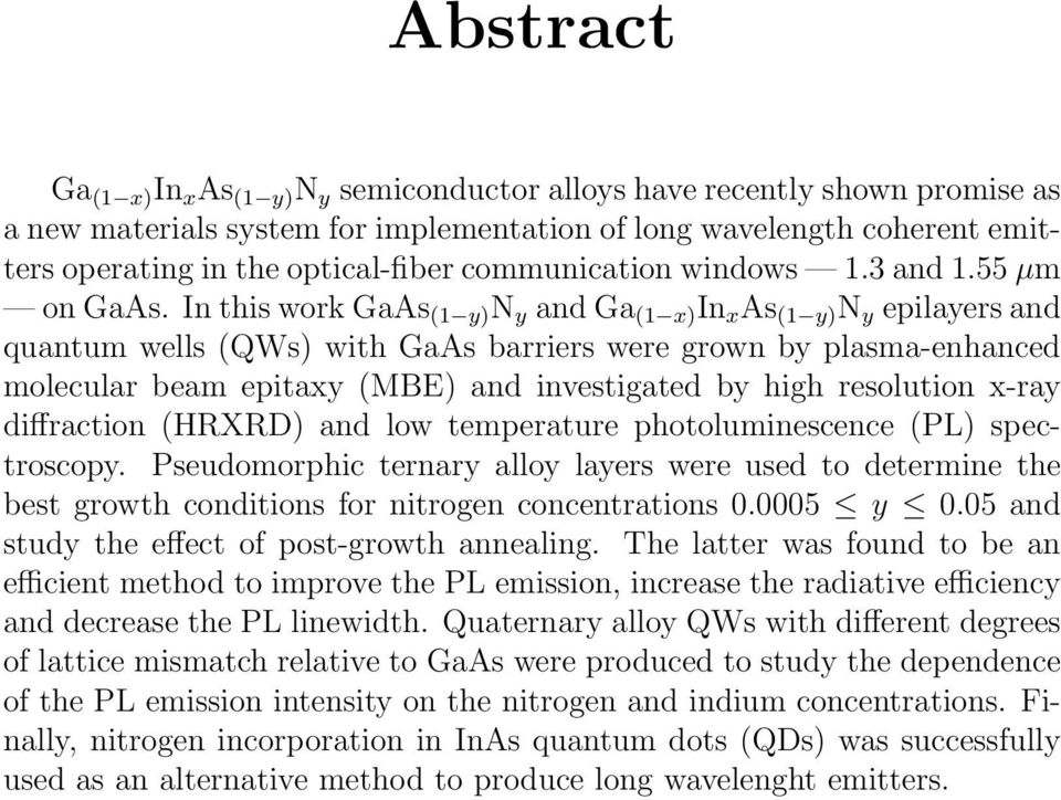 In this work GaAs (1 y) N y and Ga (1 x) In x As (1 y) N y epilayers and quantum wells (QWs) with GaAs barriers were grown by plasma-enhanced molecular beam epitaxy (MBE) and investigated by high