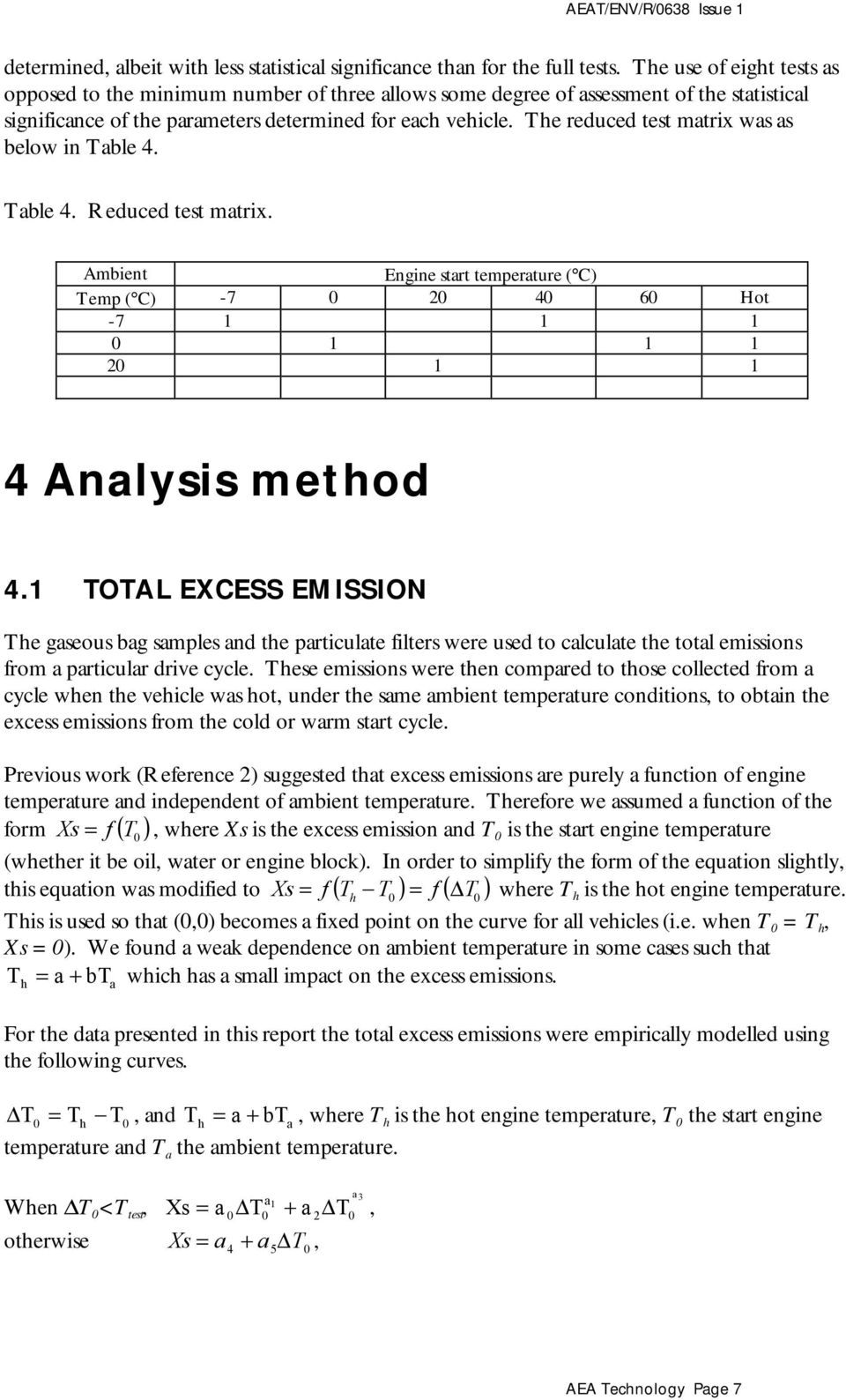 The reduced test matrix was as below in Table 4. Table 4. Reduced test matrix. Ambient Engine start temperature ( C) Temp ( C) -7 0 20 40 60 Hot -7 1 1 1 0 1 1 1 20 1 1 4 Analysis method 4.