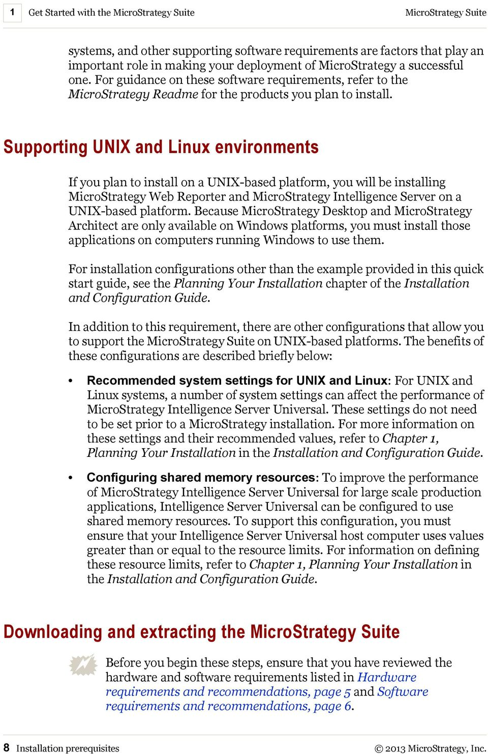 Supporting UNIX and Linux environments If you plan to install on a UNIX-based platform, you will be installing MicroStrategy Web Reporter and MicroStrategy Intelligence Server on a UNIX-based