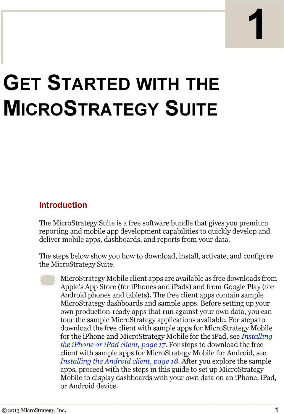 MicroStrategy Mobile client apps are available as free downloads from Apple s App Store (for iphones and ipads) and from Google Play (for Android phones and tablets).