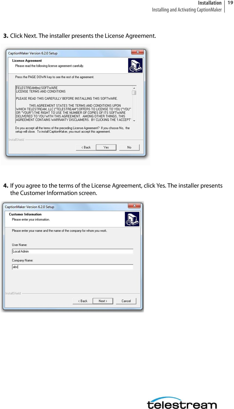 If you agree to the terms of the License Agreement, click