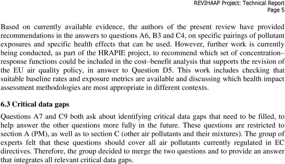 However, further work is currently being conducted, as part of the HRAPIE project, to recommend which set of concentration response functions could be included in the cost benefit analysis that