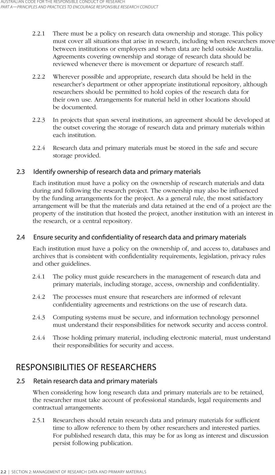 Agreements covering ownership and storage of research data should be reviewed whenever there is movement or departure of research staff. 2.