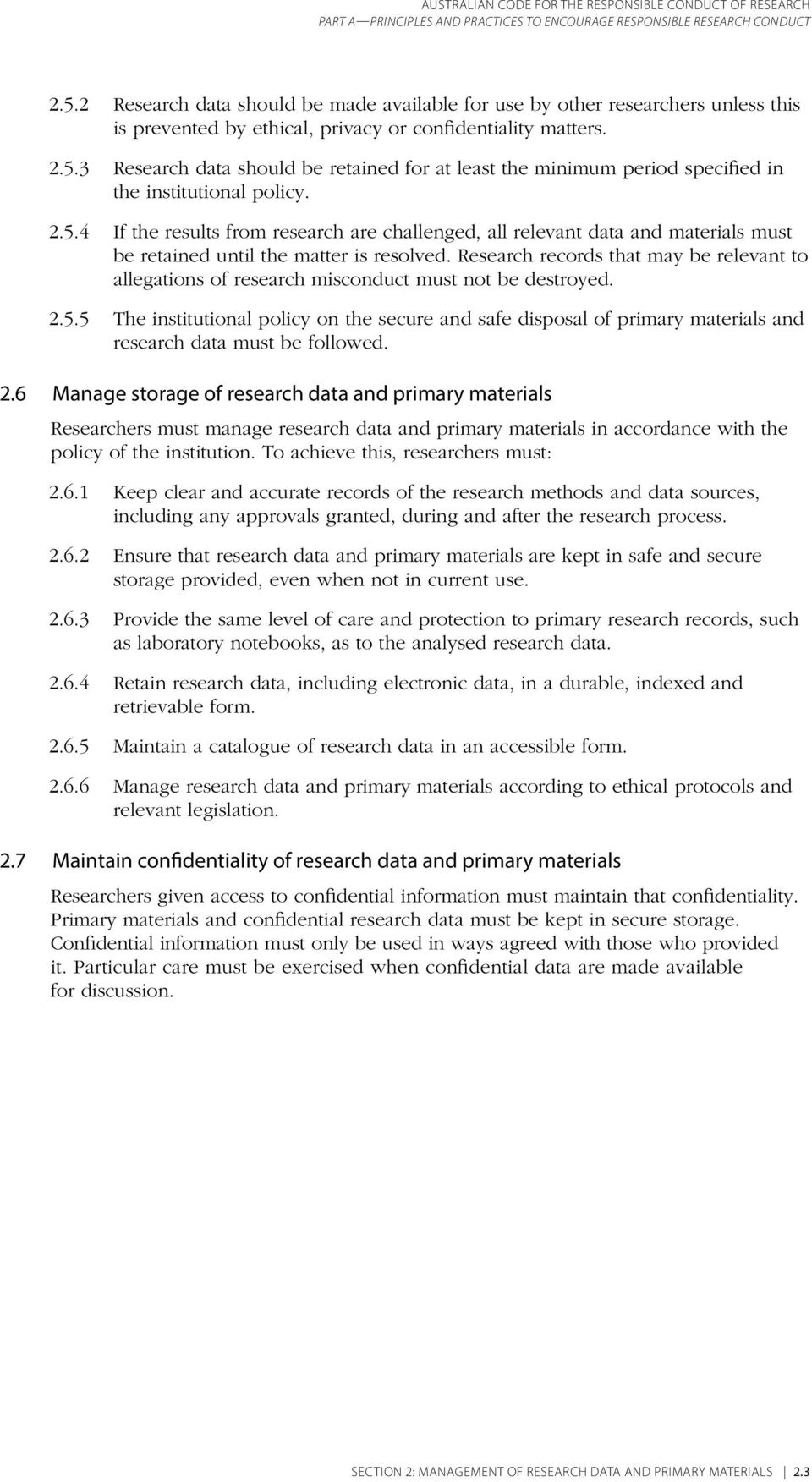 3 Research data should be retained for at least the minimum period specified in the institutional policy. 2.5.