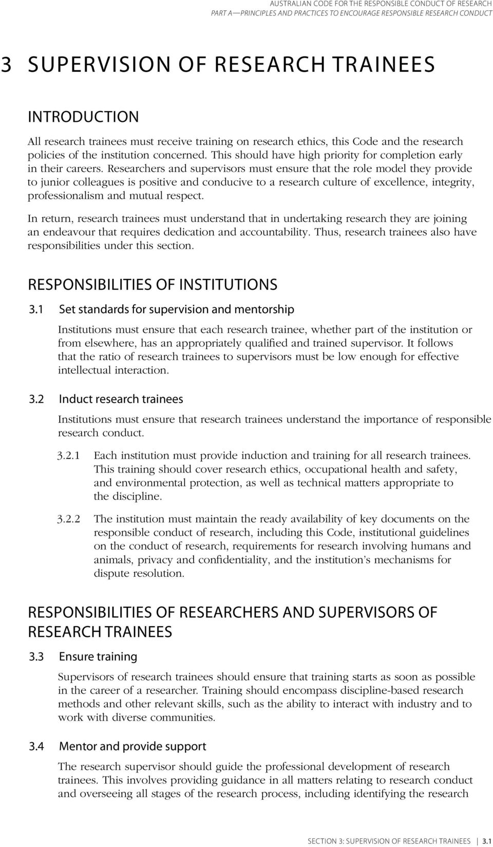 Researchers and supervisors must ensure that the role model they provide to junior colleagues is positive and conducive to a research culture of excellence, integrity, professionalism and mutual