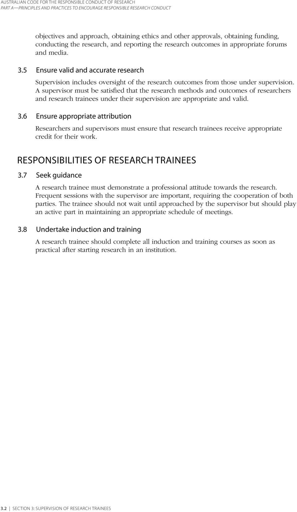 A supervisor must be satisfied that the research methods and outcomes of researchers and research trainees under their supervision are appropriate and valid. 3.