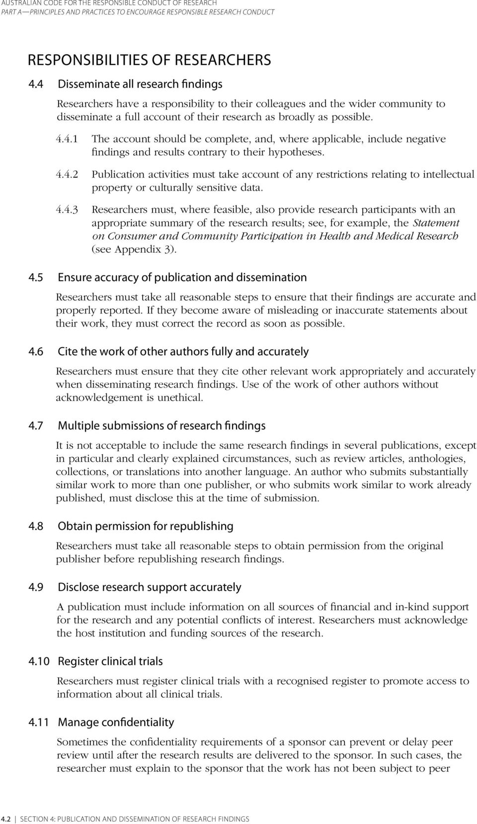 4.4.2 Publication activities must take account of any restrictions relating to intellectual property or culturally sensitive data. 4.4.3 Researchers must, where feasible, also provide research
