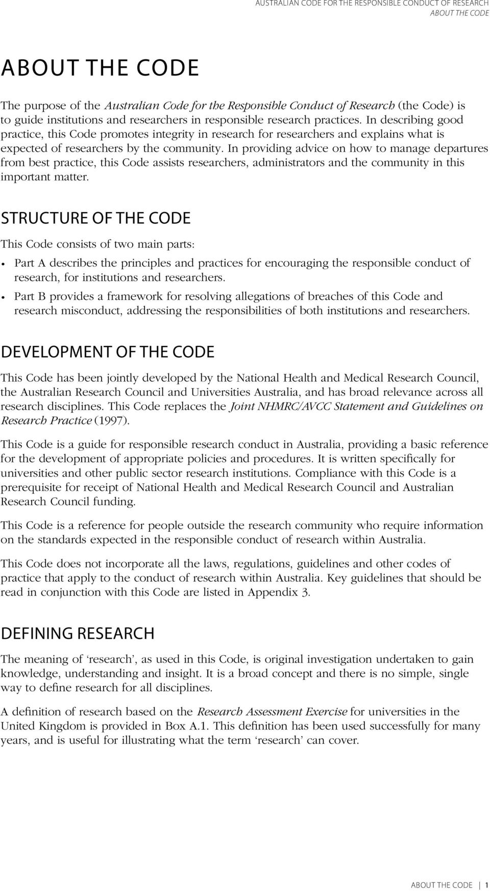 In providing advice on how to manage departures from best practice, this Code assists researchers, administrators and the community in this important matter.