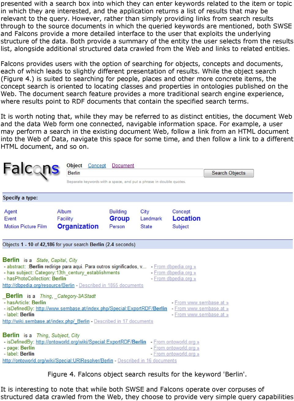 However, rather than simply providing links from search results through to the source documents in which the queried keywords are mentioned, both SWSE and Falcons provide a more detailed interface to