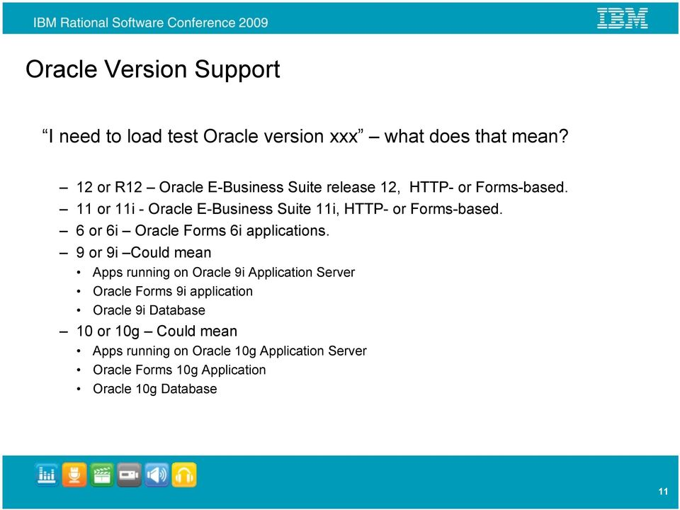 11 or 11i - Oracle E-Business Suite 11i, HTTP- or Forms-based. 6 or 6i Oracle Forms 6i applications.