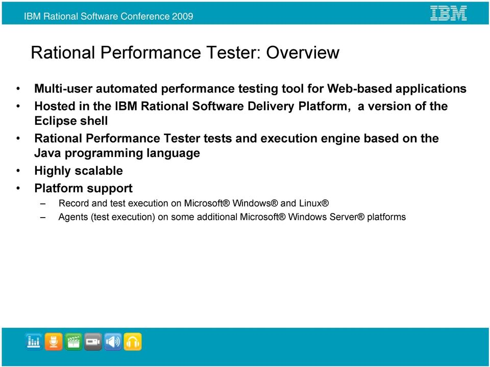 tests and execution engine based on the Java programming language Highly scalable Platform support Record and test