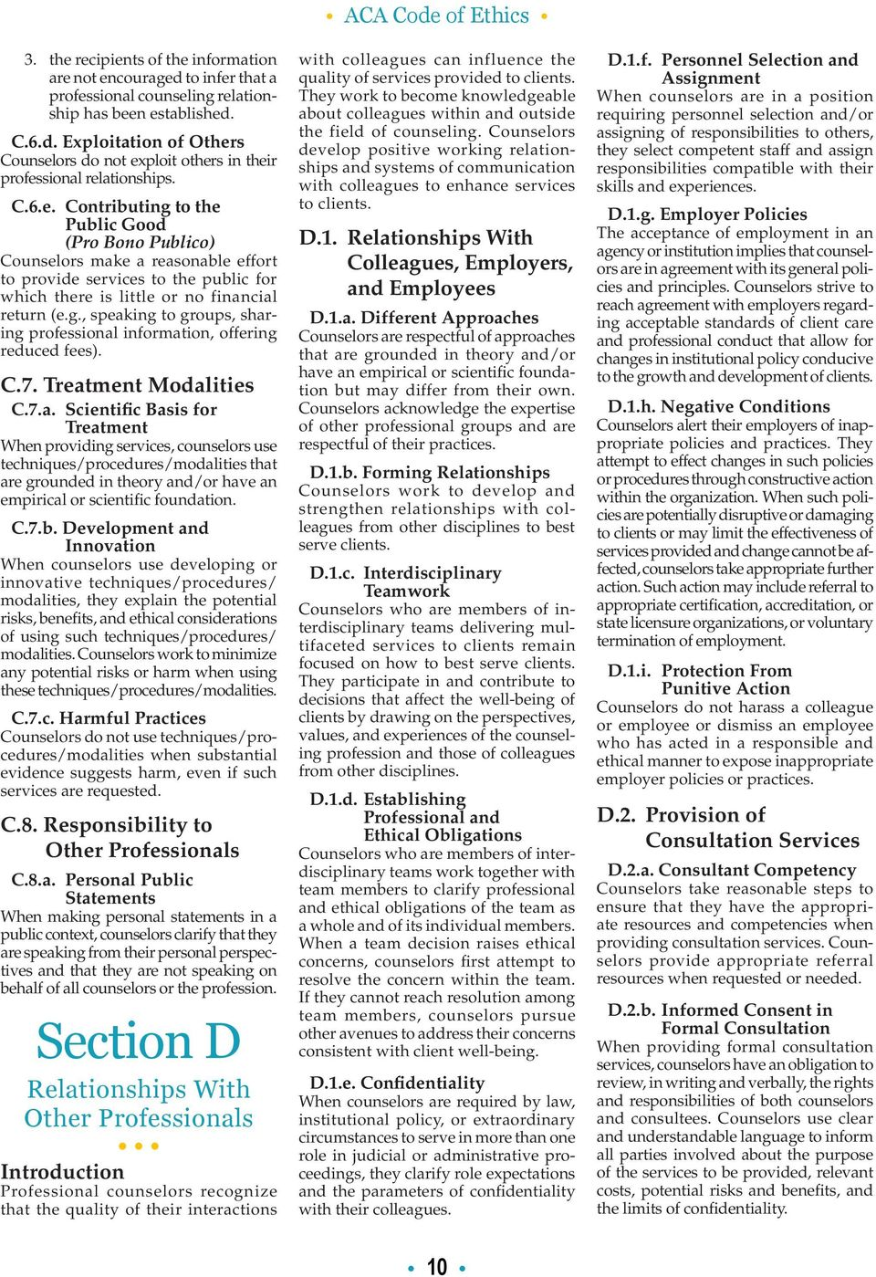 C.7. Treatment Modalities C.7.a. Scientific Basis for Treatment When providing services, counselors use techniques/procedures/modalities that are grounded in theory and/or have an empirical or scientific foundation.