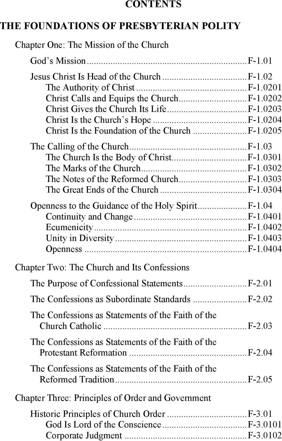 .. F-1.0301 The Marks of the Church... F-1.0302 The Notes of the Reformed Church... F-1.0303 The Great Ends of the Church... F-1.0304 Openness to the Guidance of the Holy Spirit... F-1.04 Continuity and Change.