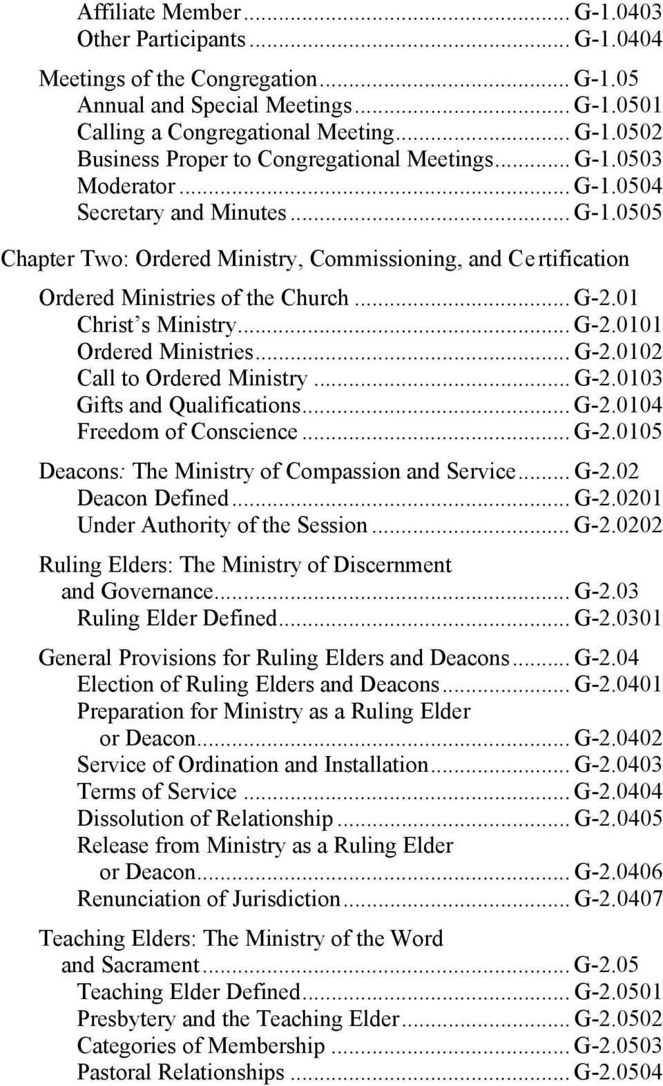 .. G-2.0102 Call to Ordered Ministry... G-2.0103 Gifts and Qualifications... G-2.0104 Freedom of Conscience... G-2.0105 Deacons: The Ministry of Compassion and Service... G-2.02 Deacon Defined... G-2.0201 Under Authority of the Session.