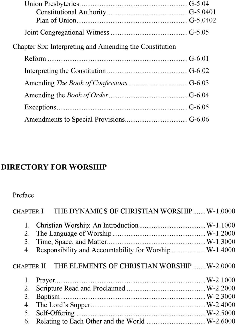 .. W-1.0000 1. Christian Worship: An Introduction... W-1.1000 2. The Language of Worship... W-1.2000 3. Time, Space, and Matter... W-1.3000 4. Responsibility and Accountability for Worship... W-1.4000 CHAPTER II THE ELEMENTS OF CHRISTIAN WORSHIP.