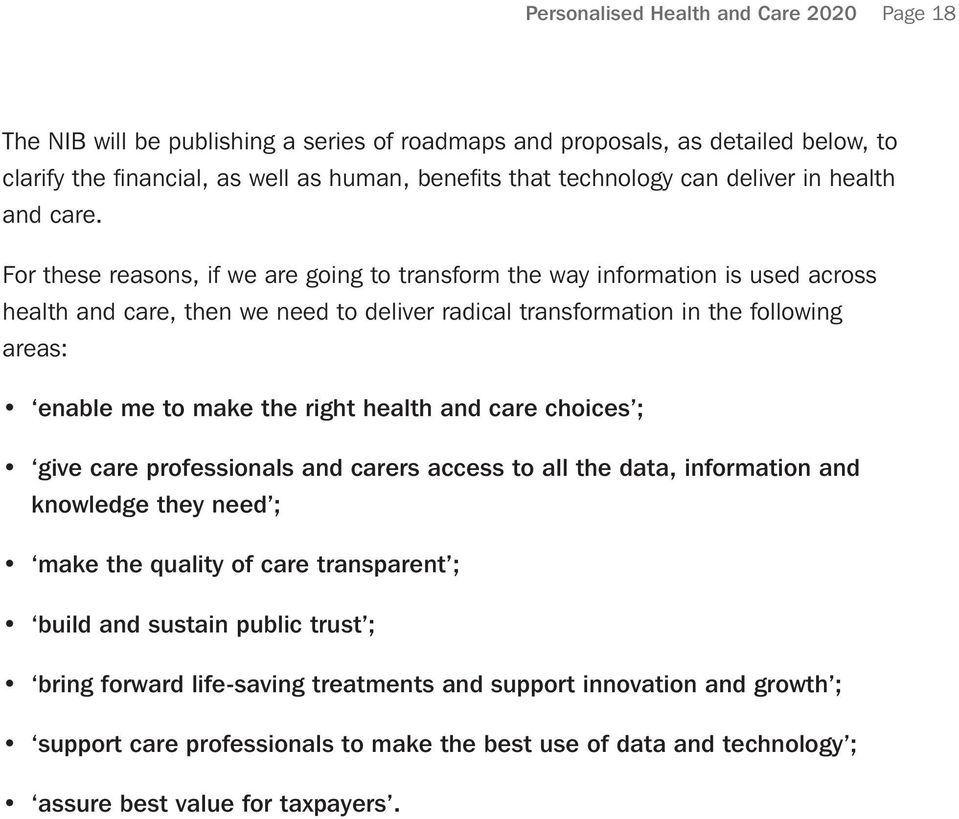 For these reasons, if we are going to transform the way information is used across health and care, then we need to deliver radical transformation in the following areas: enable me to make the right