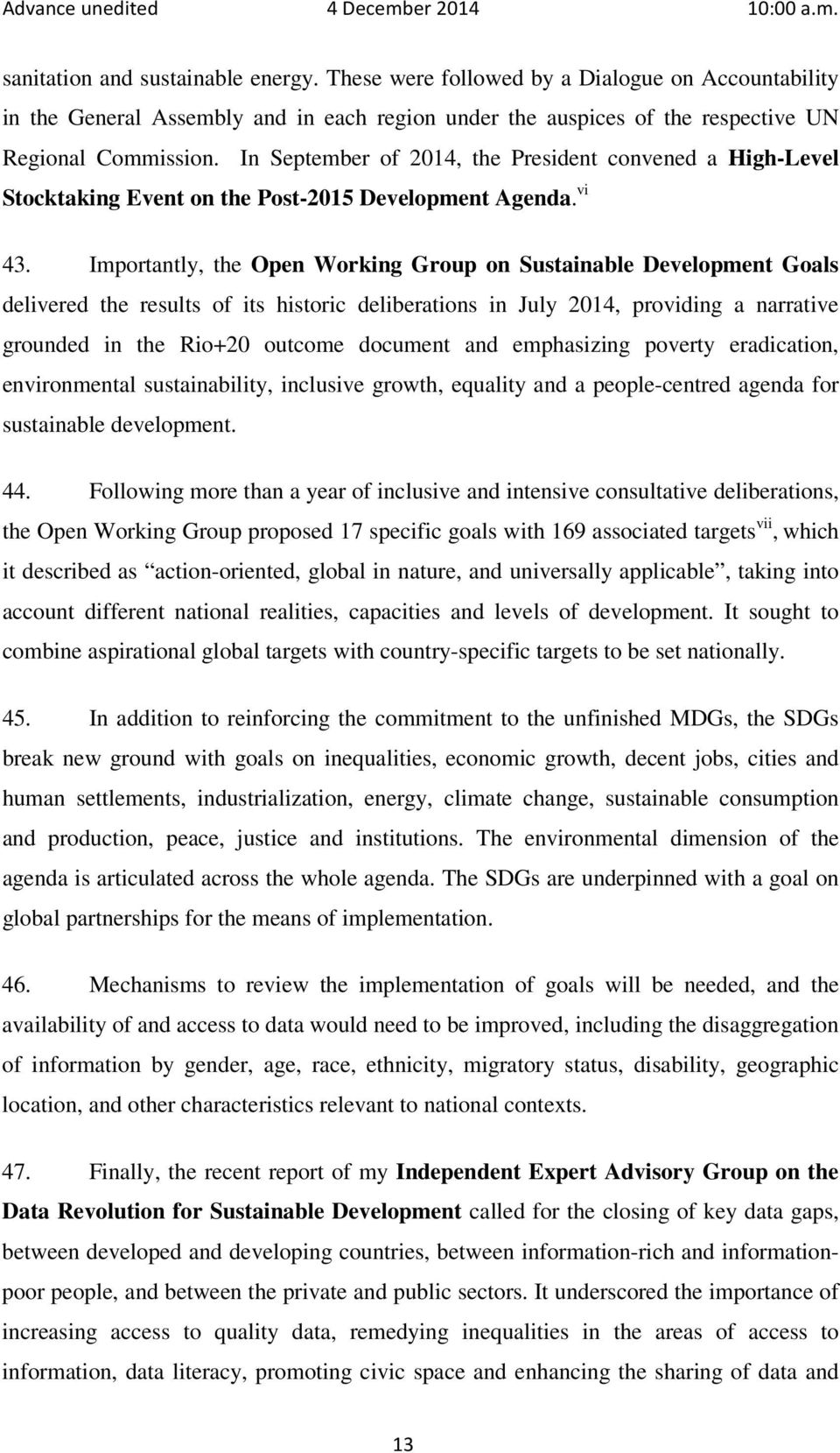 Importantly, the Open Working Group on Sustainable Development Goals delivered the results of its historic deliberations in July 2014, providing a narrative grounded in the Rio+20 outcome document