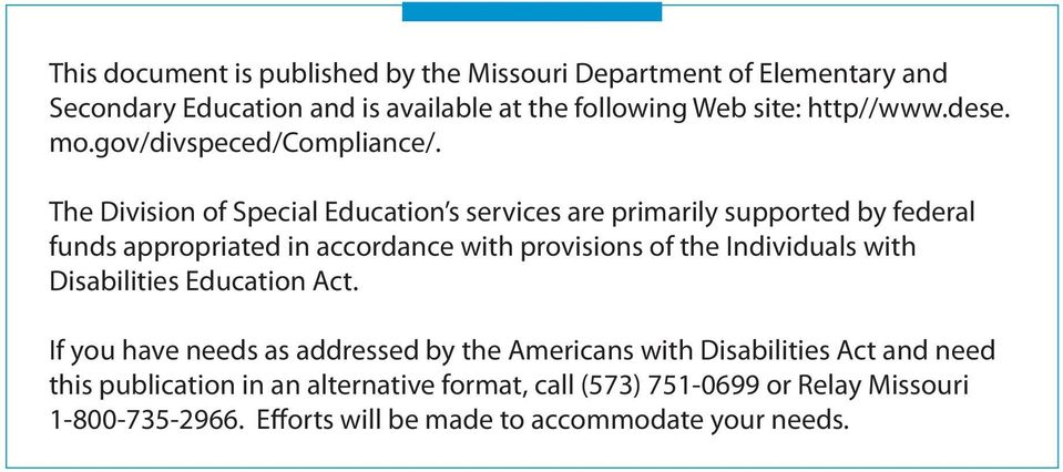 The Division of Special Education s services are primarily supported by federal funds appropriated in accordance with provisions of the