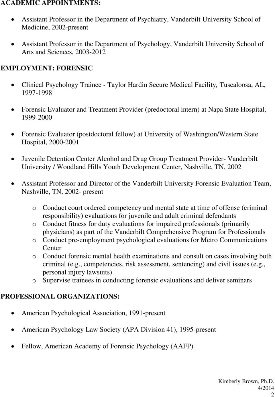 Provider (predoctoral intern) at Napa State Hospital, 1999-2000 Forensic Evaluator (postdoctoral fellow) at University of Washington/Western State Hospital, 2000-2001 Juvenile Detention Center