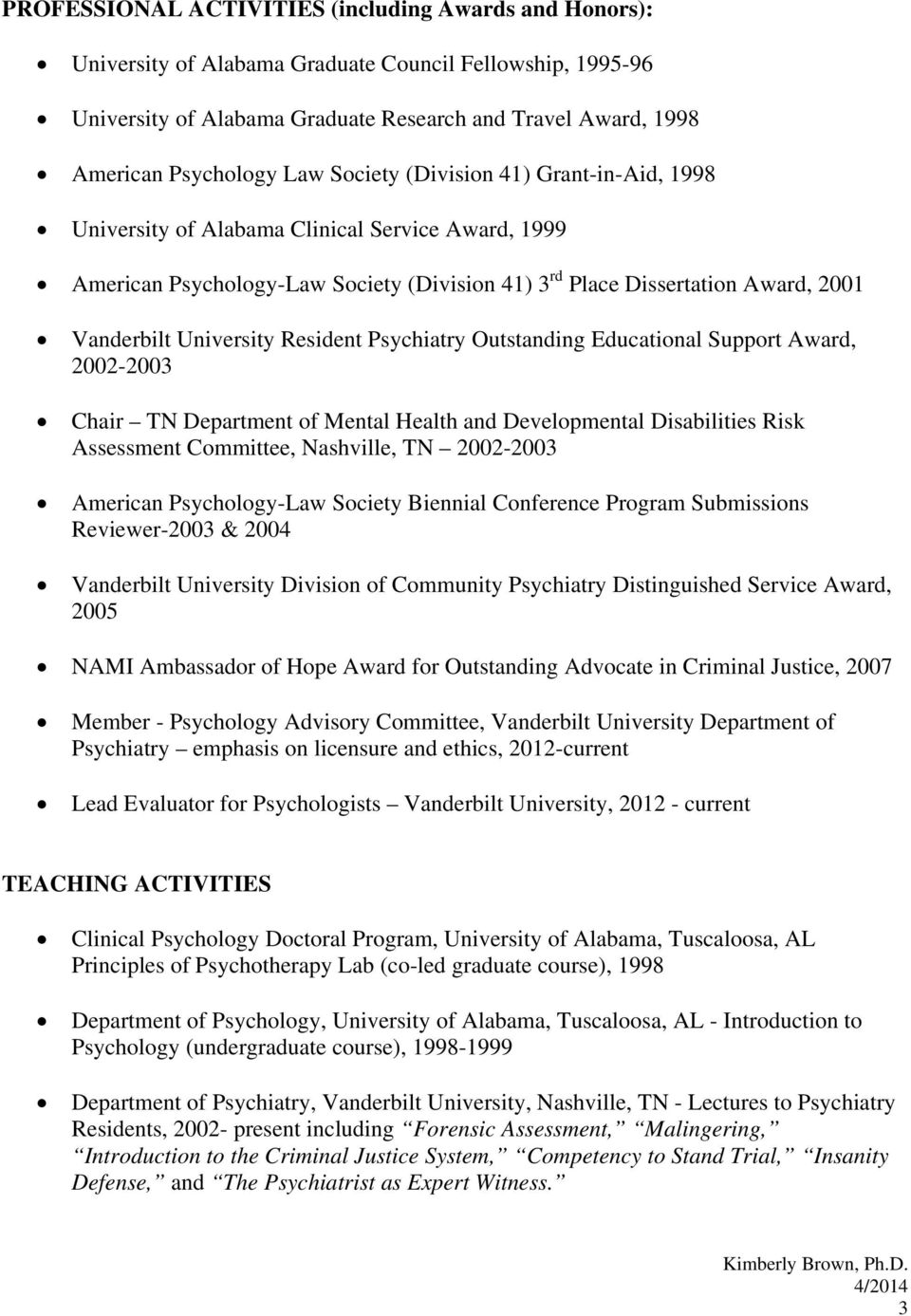 Resident Psychiatry Outstanding Educational Support Award, 2002-2003 Chair TN Department of Mental Health and Developmental Disabilities Risk Assessment Committee, Nashville, TN 2002-2003 American