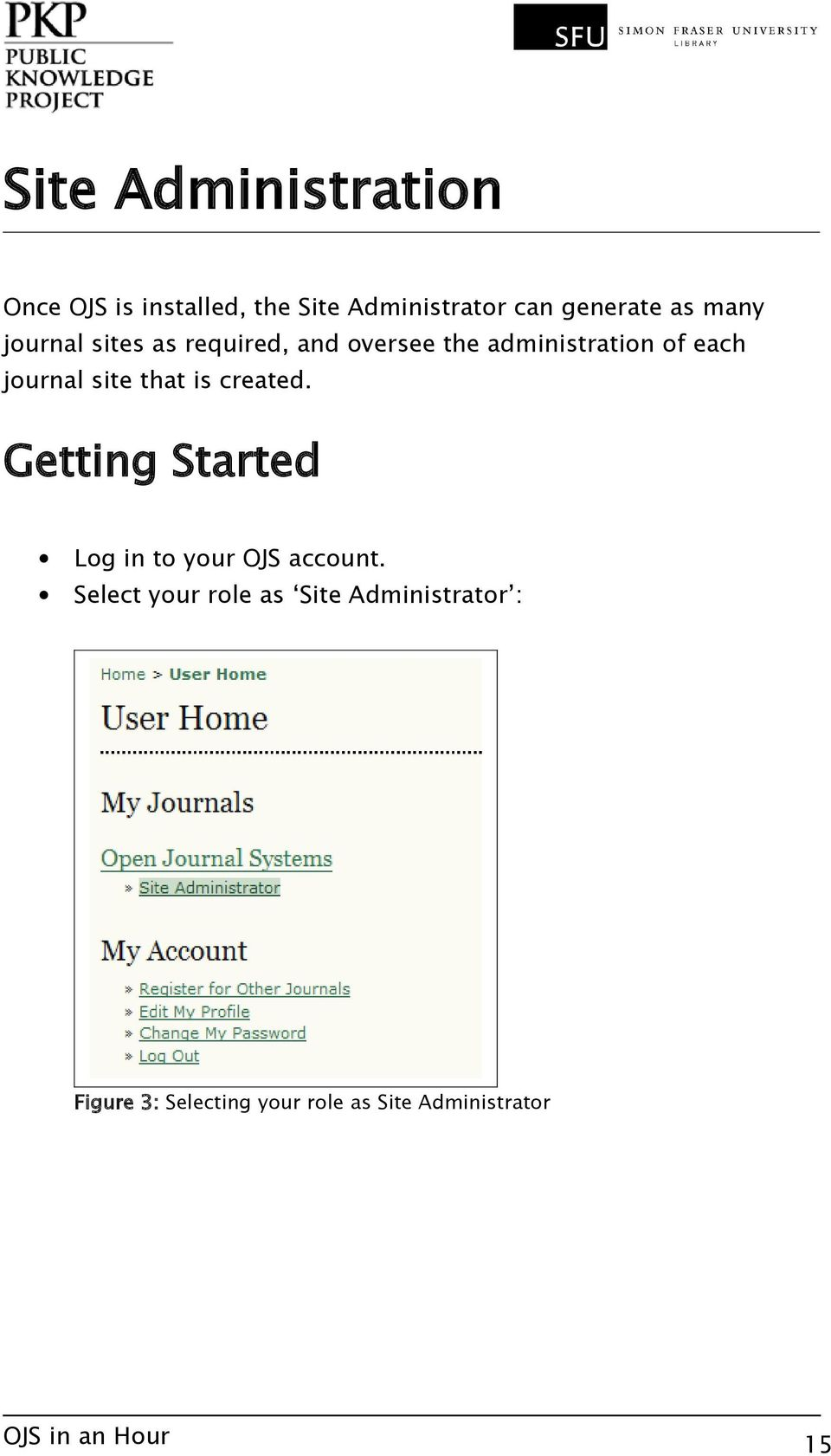 journal site that is created. Getting Started Log in to your OJS account.