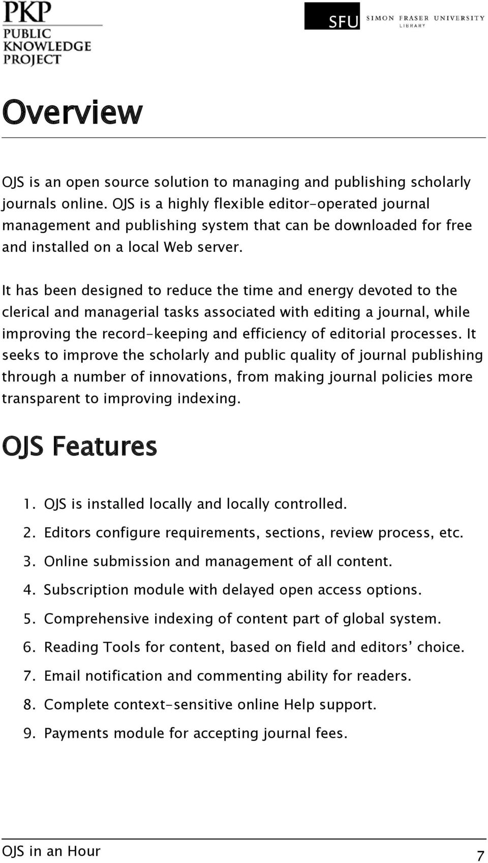 It has been designed to reduce the time and energy devoted to the clerical and managerial tasks associated with editing a journal, while improving the record-keeping and efficiency of editorial