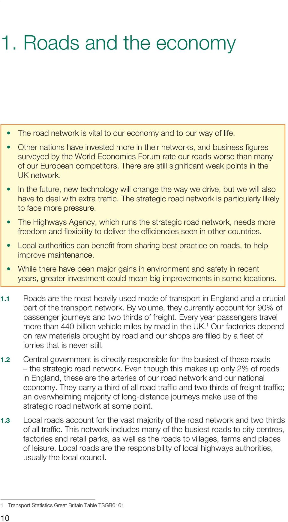 There are still significant weak points in the UK network. In the future, new technology will change the way we drive, but we will also have to deal with extra traffic.