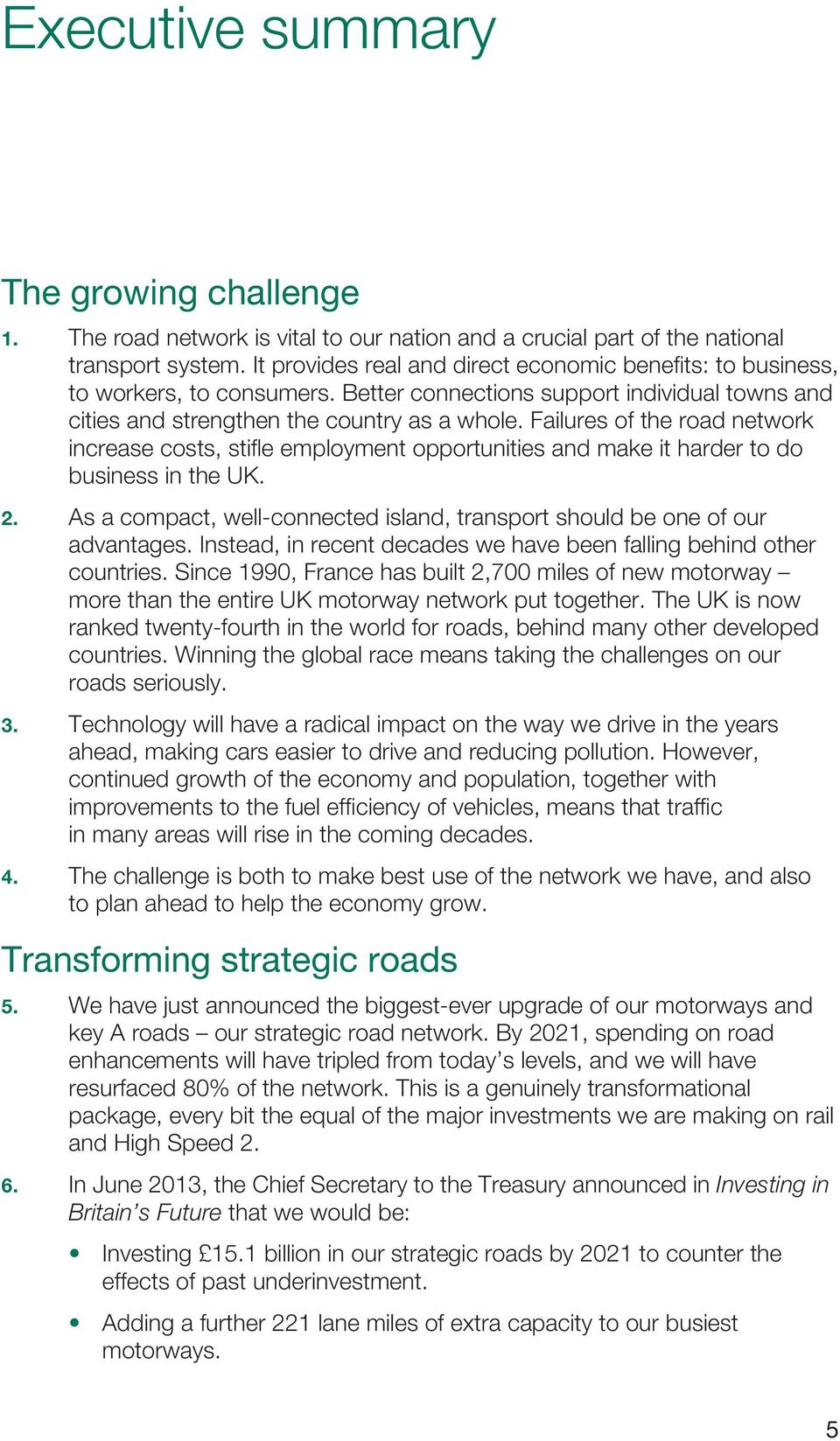 Failures of the road network increase costs, stifle employment opportunities and make it harder to do business in the UK. 2.