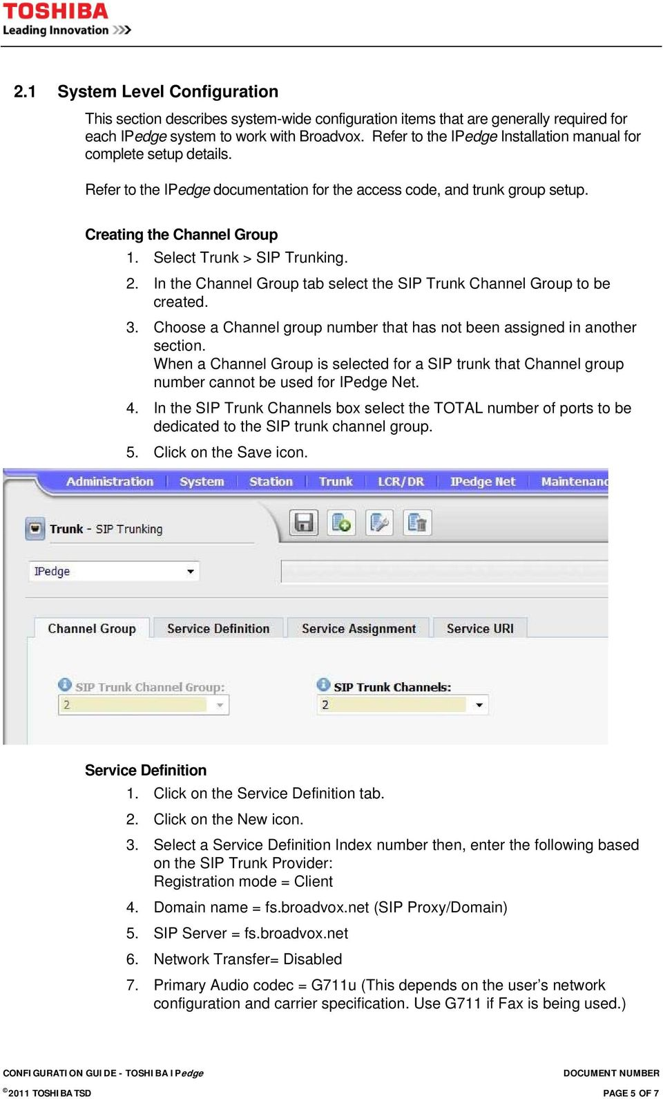 Select Trunk > SIP Trunking. 2. In the Channel Group tab select the SIP Trunk Channel Group to be created. 3. Choose a Channel group number that has not been assigned in another section.